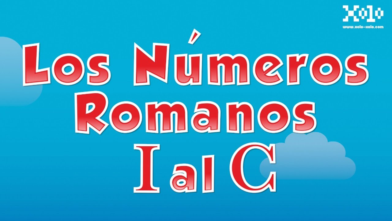 Los Números Romanos Del 1 Al 100 Videos Aprende Youtube