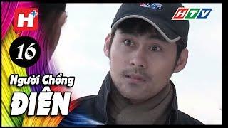 Người Chồng Điên -  Tập 16 | Phim Tâm Lý Việt Nam 2017
