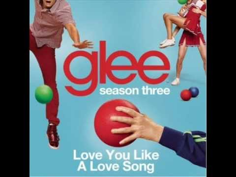 Glee - Love You Like A Love Song [Full HQ Studio] - Download