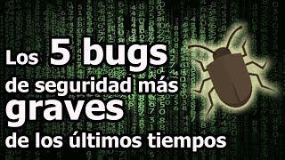 Los 5 Bugs de seguridad mas graves en los últimos tiempos