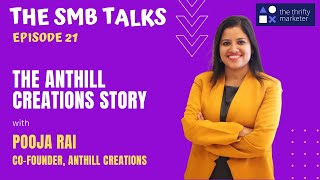 The SMB Talks Episode 21 featuring Pooja Rai - Co-founder, Anthill Creations
