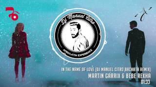 Martin Garrix & Bebe Rexha - In The Name Of Love (Dj Manuel Citro Bachata Remix)