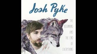 Josh Pyke - the Beginning and the End of Everything