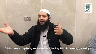 Advise concerning being consistent in attending Islamic lessons - Sh Abu Bakr Zoud
