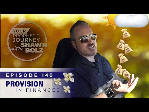 Provision In Finances! Ep 140 - Your Prophetic Journey with Shawn Bolz
