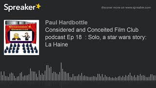 Considered and Conceited Film Club podcast Ep 18  : Solo, a star wars story:  La Haine (part 3 of 5,