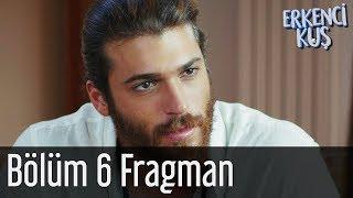 Erkenci Kuş 6. Bölüm Fragman
