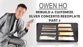 Owen Ho - Rebuild n Customize Silver Concerto Reedplate - Part 3