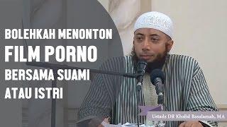Bolehkah melihat film porno bersama pasangan halal?, Ustadz DR Khalid Basalamah, MA