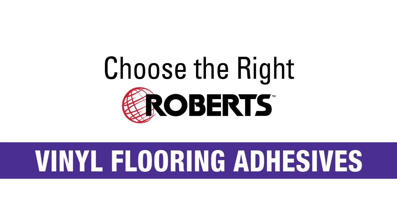 Roberts Vinyl Flooring Adhesives You