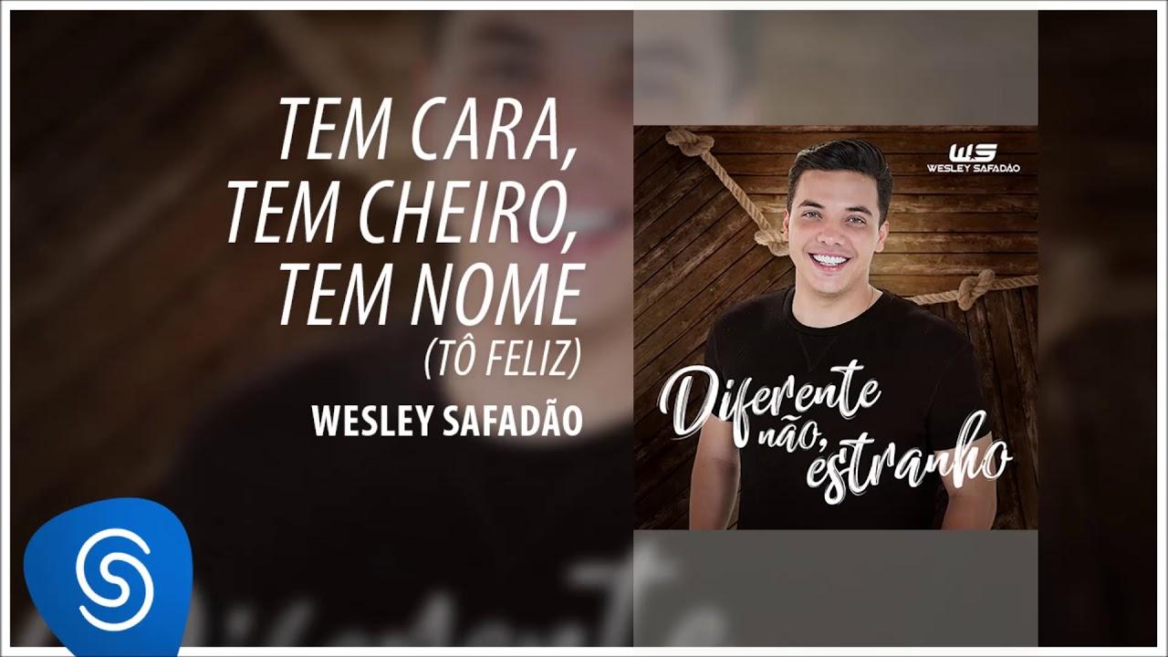 Wesley Safadão - Tem Cara, Tem Cheiro, Tem Nome (Tô Feliz) [Diferente Não, Estranho] (Áudio Oficial)