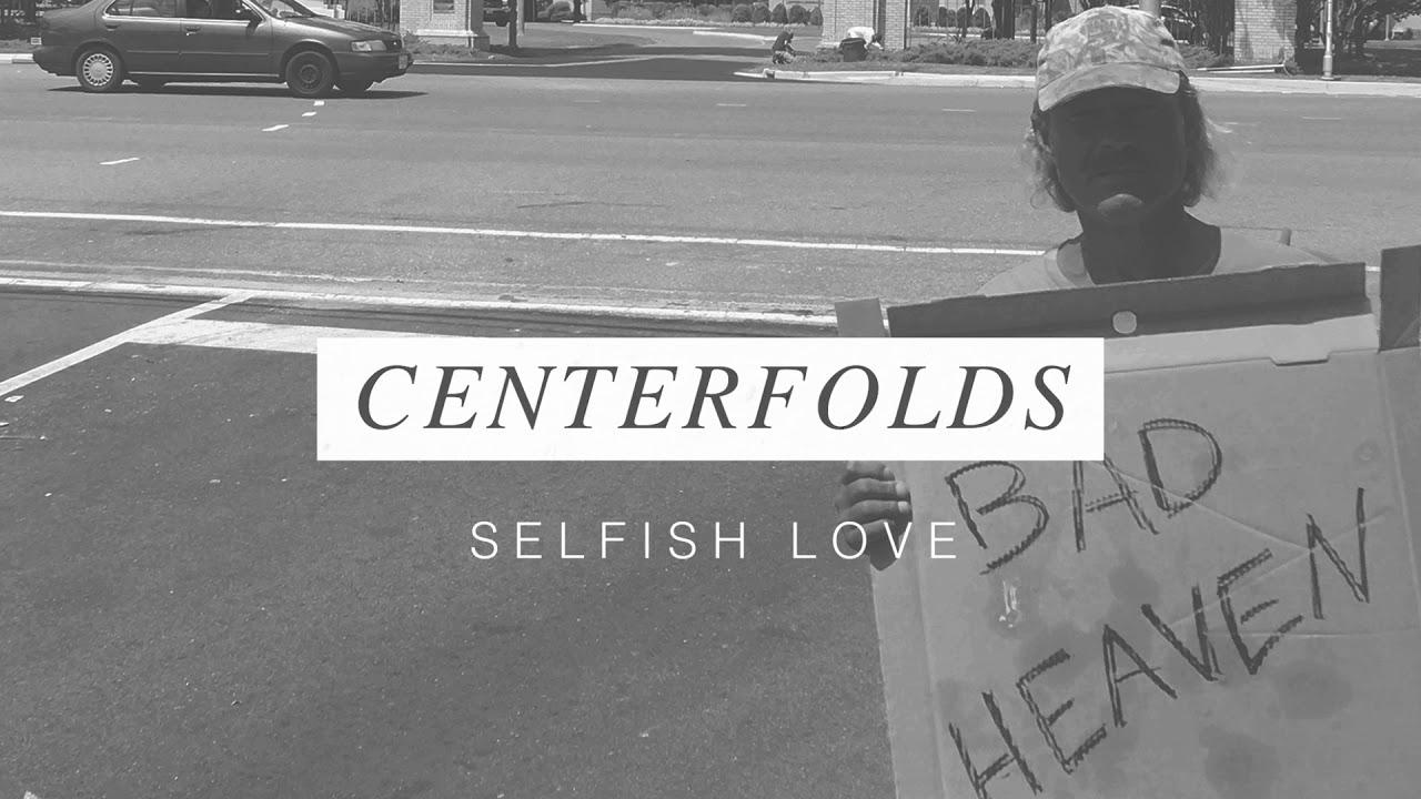 Selfish Love | Centerfolds Lyrics, Song Meanings, Videos, Full