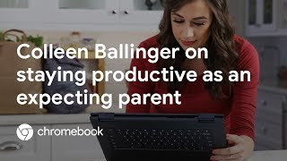How to Stay Productive as an Expecting Parent with Colleen Ballinger - Chromebook