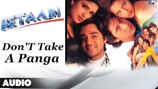 Betaabi  Don39;T Take A Panga Full Audio Song  Anjali Zaveri