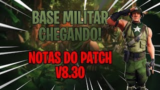 BASE MILITAR CHEGANDO AO FORTNITE!!! - NOTAS DO PATCH V8.30