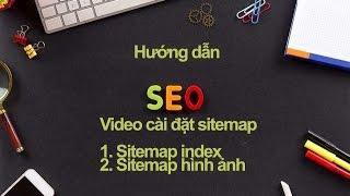 Hướng dẫn cài đặt Sitemap URL chỉ mục và Sitemap hình ảnh cho Google Bot