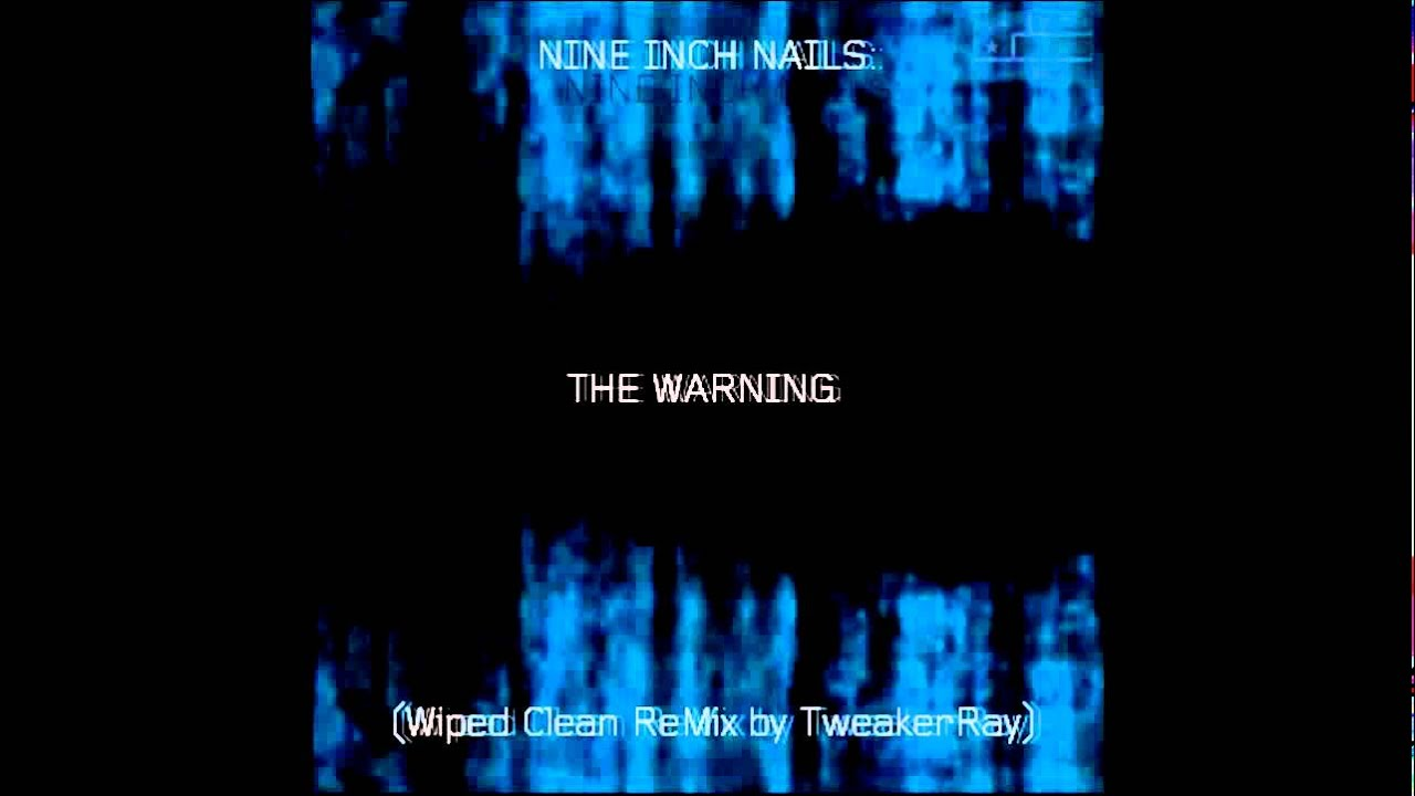 Nine Inch Nails - The Warning (Wiped Clean ReMix by TweakerRay ...
