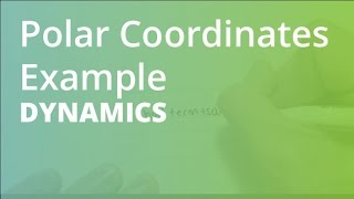 Polar Coordinates Example | Dynamics