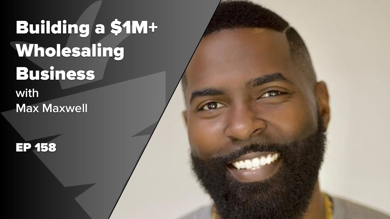 Building a $1M+ Wholesaling Business | Max Maxwell's Keys to Success