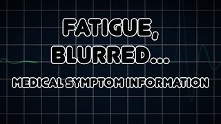 Fatigue, Blurred vision and Polyphagia (Medical Symptom)