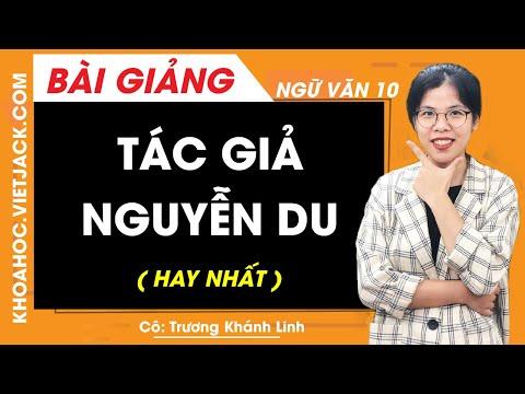 Tác giả Nguyễn Du - Ngữ văn 10 - Cô Trương Khánh Linh (HAY NHẤT)
