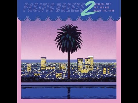 Pacific Breeze 2: Japanese City Pop, AOR & Boogie 1972-1986 (Full album)