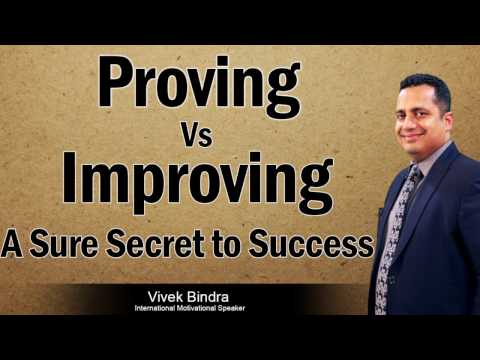 Proving vs Improving, A Sure Secret to Success by the Best Management Guru: Mr Vivek Bindra