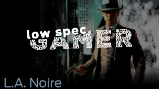 LowSpecGamer: Improving performance on L.A. Noire on a slow computer