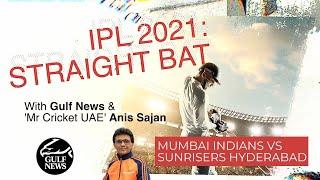 IPL 2021: Straight Bat with Gulf News and Mr  Cricket UAE Anis Sajan - MI vs  SRH