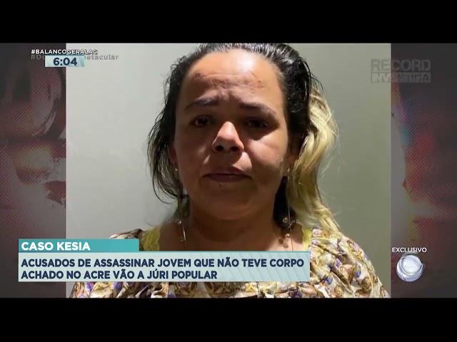 CASO KESIA: ACUSADOS DE ASSASSINAR JOVEM QUE NÃO TEVE CORPO ACHADO NO ACRE VÃO A JÚRI POPULAR