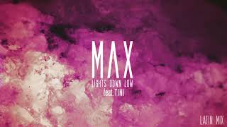 Lights Down Low - MAX feat. Tini (Latin Mix)   TINI
