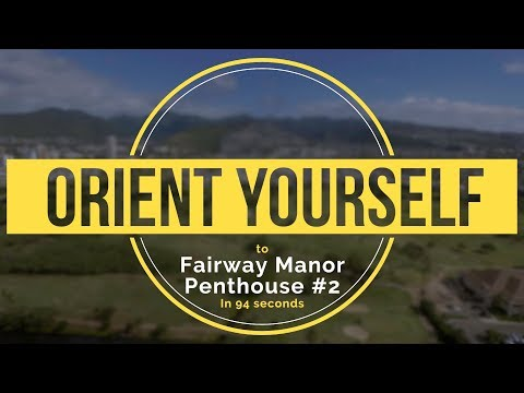 "Fairway Manor Penthouse #2 ""Orient Yourself in 94 Seconds"""