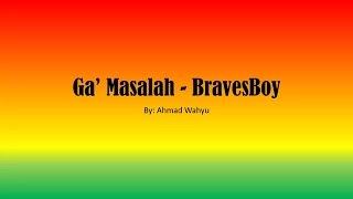 Download lagu Ga' Masalah - BravesBoy Full Lyrics Mp3
