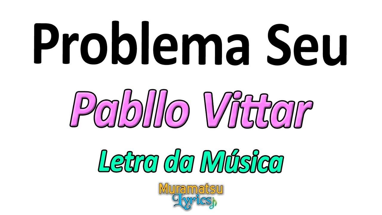 Pabllo Vittar Problema Seu Letra Lyrics Youtube