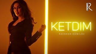 Ravshan Komilov - Ketdim | Равшан Комилов - Кетдим