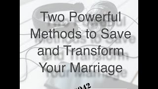 042 two powerful methods to save and transform your marriage