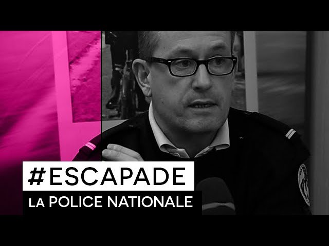 # ESCAPADE : Interview : Police Nationale