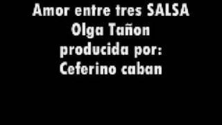 Amor Entre Tres  Salsa Olga TaÑon