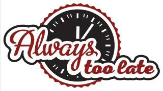 always too late   jedného dňa