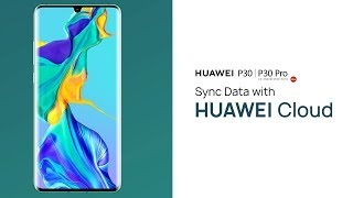HUAWEI P30 | P30 Pro - How to sync data with HUAWEI cloud