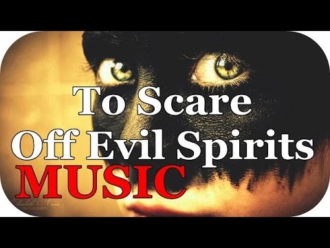 ♫ MUSIC To Scare Off Evil Spirits ♫