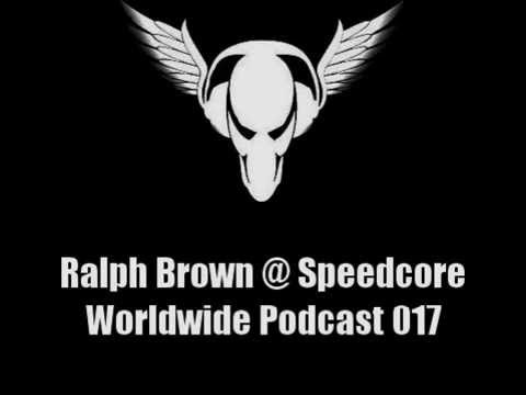 Ralph Brown @ Speedcore Worldwide Podcast 017