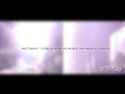 Big|Brave - Look At How The World Has Made A Change (Official Video)