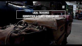 Local Treasures: Downpatrick & County Down Railway