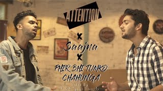 The Attention MashUp (Attention/Saajna/Phir Bhi Tumko Chahunga) | Arpit Massey Feat. AMJ