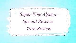 Super Fine Alpaca Special Reserve Yarn Review