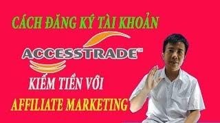 Hướng dẫn cách đăng ký tài khoản Accesstrade kiếm tiền với Affiliate Marketing