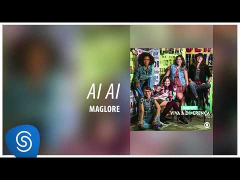Maglore - Ai Ai (Malhação - Viva a Diferença) [Áudio Oficial]