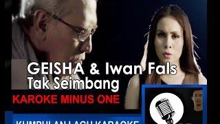 GEISHA & Iwan Fals - Tak Seimbang (KARAOKE) HQ Audio