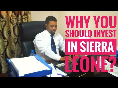 Doing Business In Sierra Leone/Why You Should Invest In Sierra Leone?
